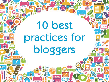 10 best practices for bloggers