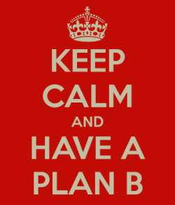 Keep Calm - Have A Plan B